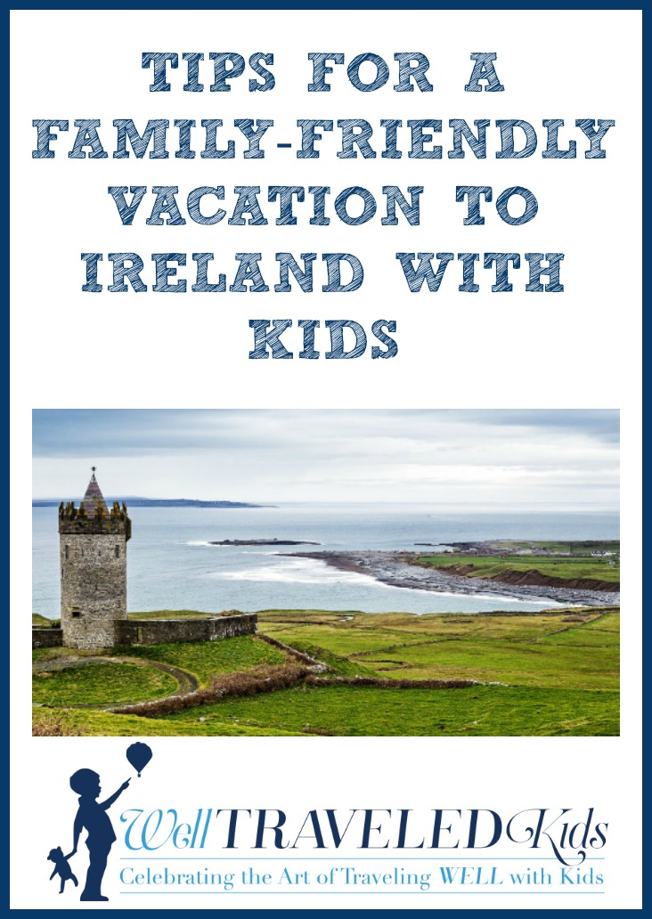 Tips for a Family-Friendly Vacation to Ireland with Kids| Multi-generational trip to Irealand | Tips for Ireland with kids