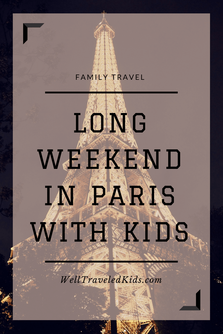 Eiffel Tower: How to Spend a Long Weekend in Paris with Kids