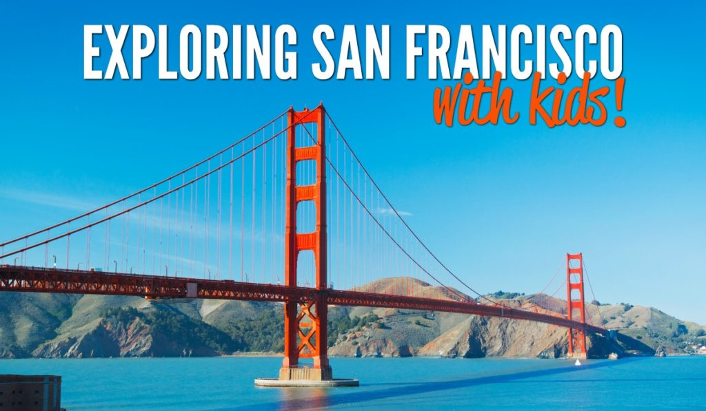 Ultimate Guide: Top Things to do in San Francisco With Kids